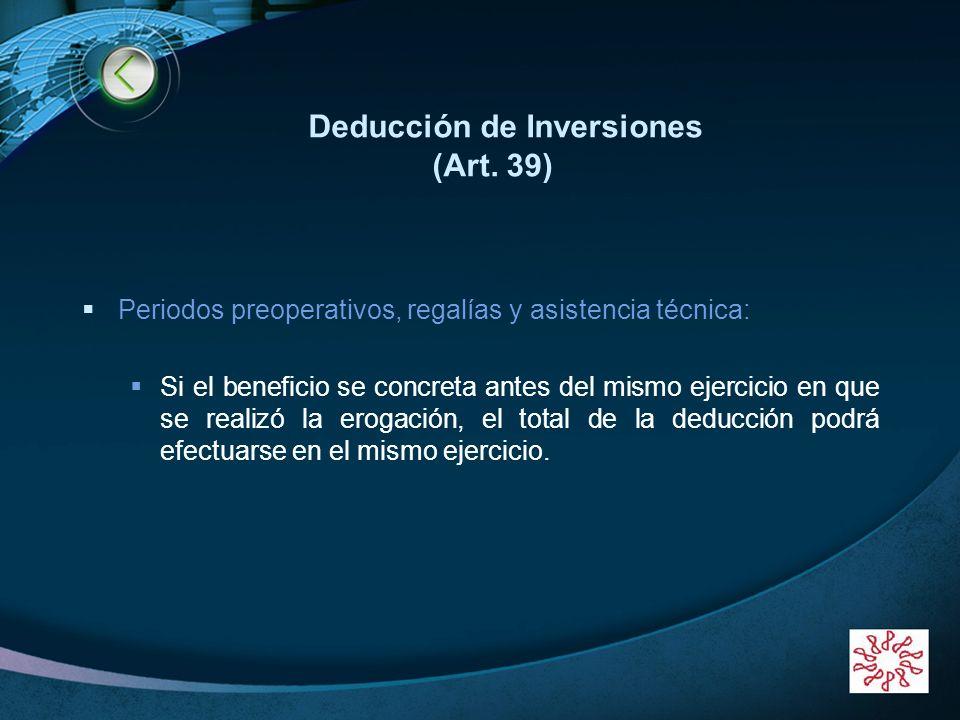 LOGO www.themegallery.com Deducción de Inversiones (Art. 39) Periodos preoperativos, regalías y asistencia técnica: Si el beneficio se concreta antes