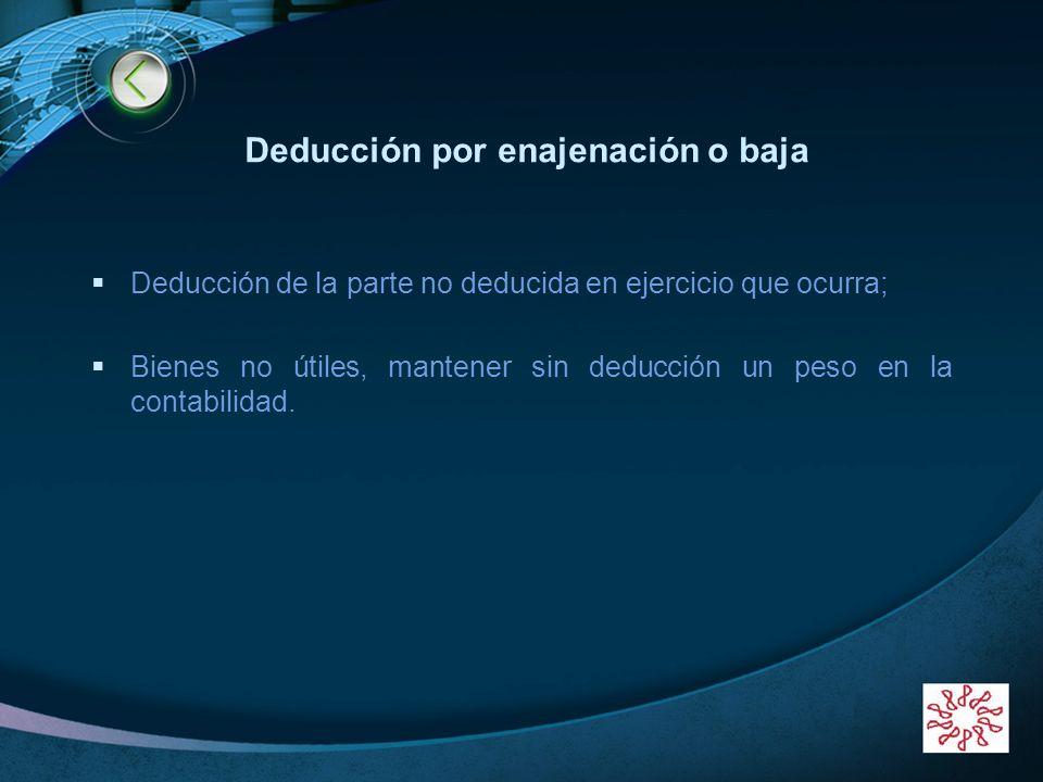 LOGO www.themegallery.com Deducción por enajenación o baja Deducción de la parte no deducida en ejercicio que ocurra; Bienes no útiles, mantener sin d