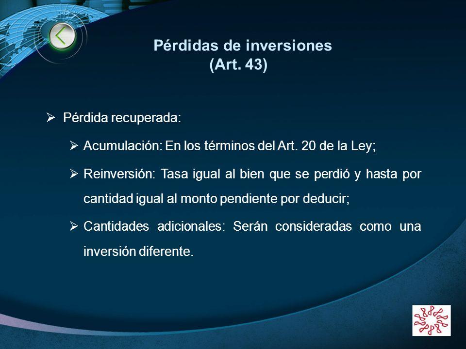 LOGO www.themegallery.com Pérdidas de inversiones (Art. 43) Pérdida recuperada: Acumulación: En los términos del Art. 20 de la Ley; Reinversión: Tasa