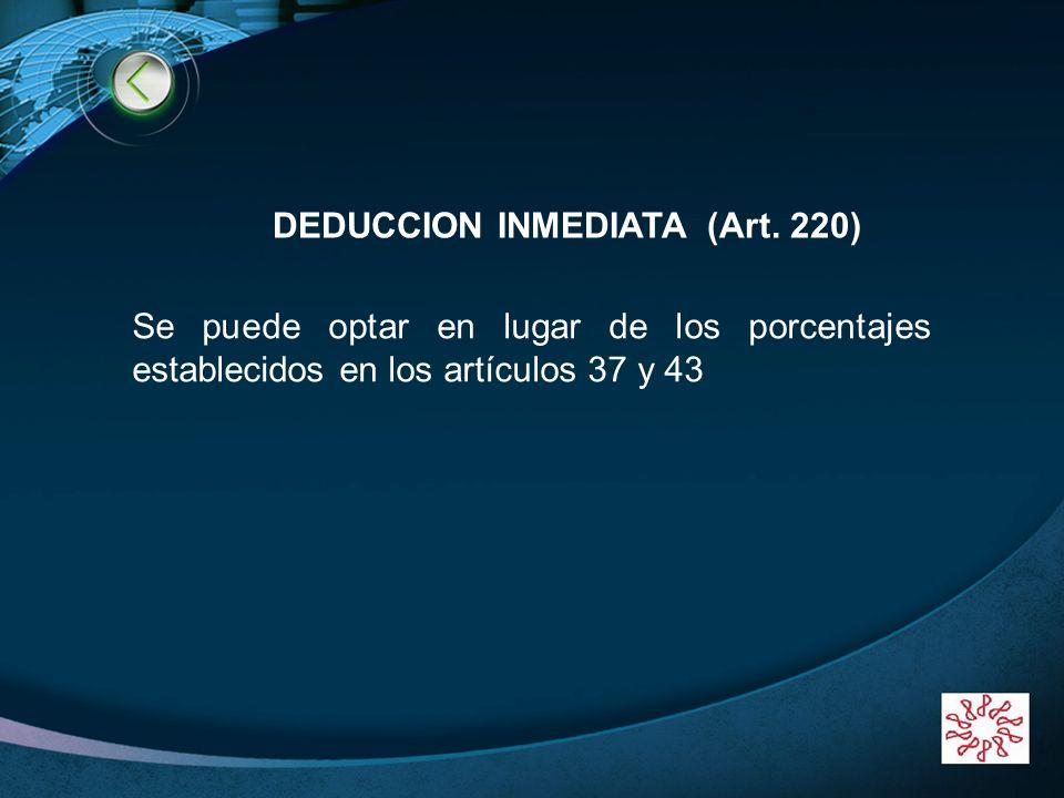 LOGO www.themegallery.com DEDUCCION INMEDIATA (Art. 220) Se puede optar en lugar de los porcentajes establecidos en los artículos 37 y 43