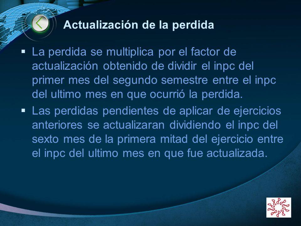 LOGO Actualización de la perdida La perdida se multiplica por el factor de actualización obtenido de dividir el inpc del primer mes del segundo semest