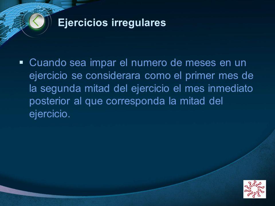LOGO Ejercicios irregulares Cuando sea impar el numero de meses en un ejercicio se considerara como el primer mes de la segunda mitad del ejercicio el