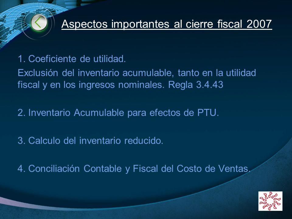LOGO www.themegallery.com Aspectos importantes al cierre fiscal 2007 1. Coeficiente de utilidad. Exclusión del inventario acumulable, tanto en la util