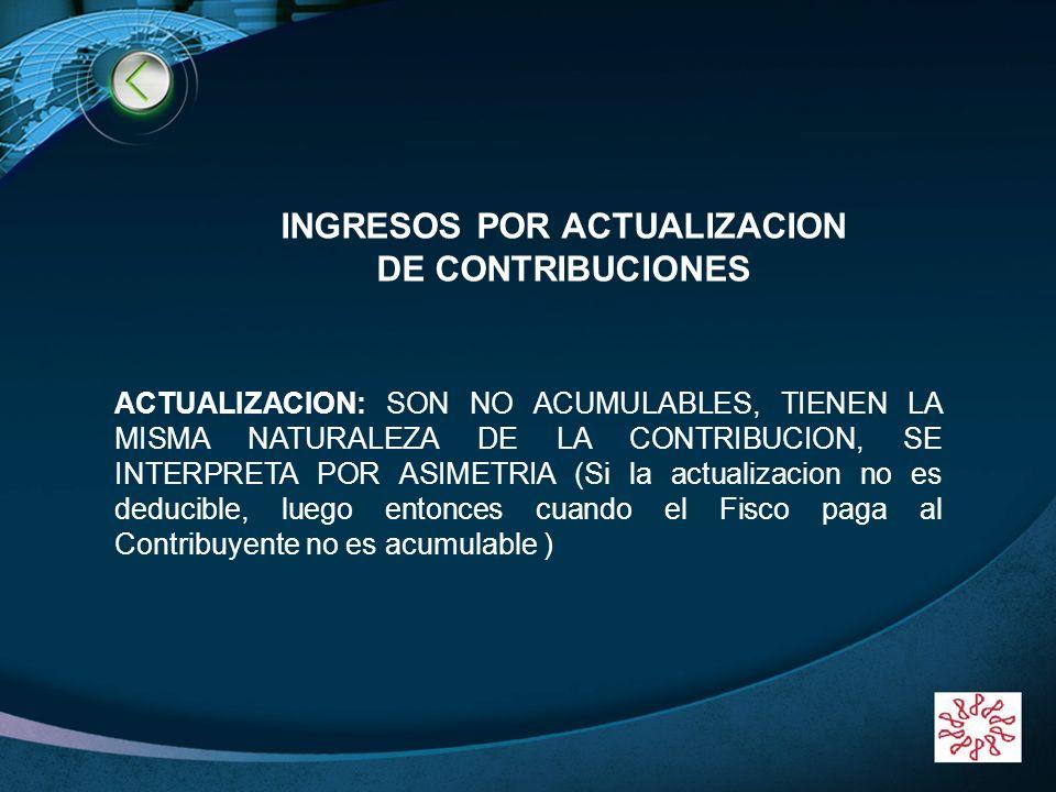 LOGO www.themegallery.com INGRESOS POR ACTUALIZACION DE CONTRIBUCIONES ACTUALIZACION: SON NO ACUMULABLES, TIENEN LA MISMA NATURALEZA DE LA CONTRIBUCIO