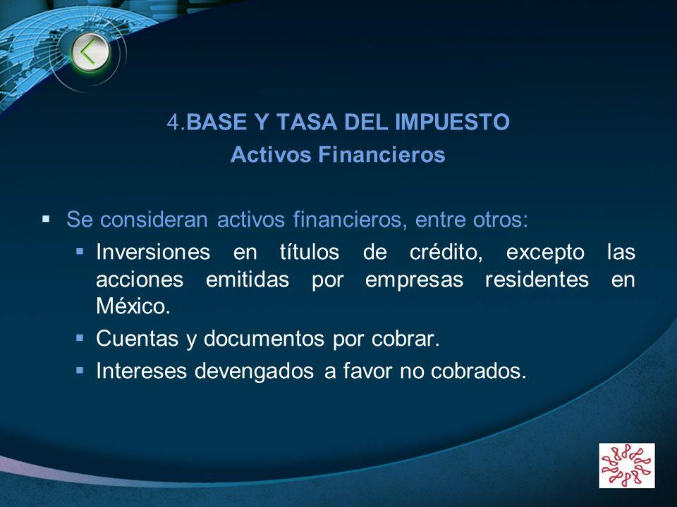 LOGO 4.BASE Y TASA DEL IMPUESTO Activos Financieros Se consideran activos financieros, entre otros: Inversiones en títulos de crédito, excepto las acc