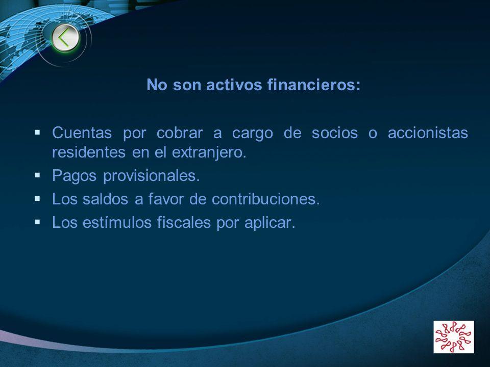 LOGO No son activos financieros: Cuentas por cobrar a cargo de socios o accionistas residentes en el extranjero. Pagos provisionales. Los saldos a fav
