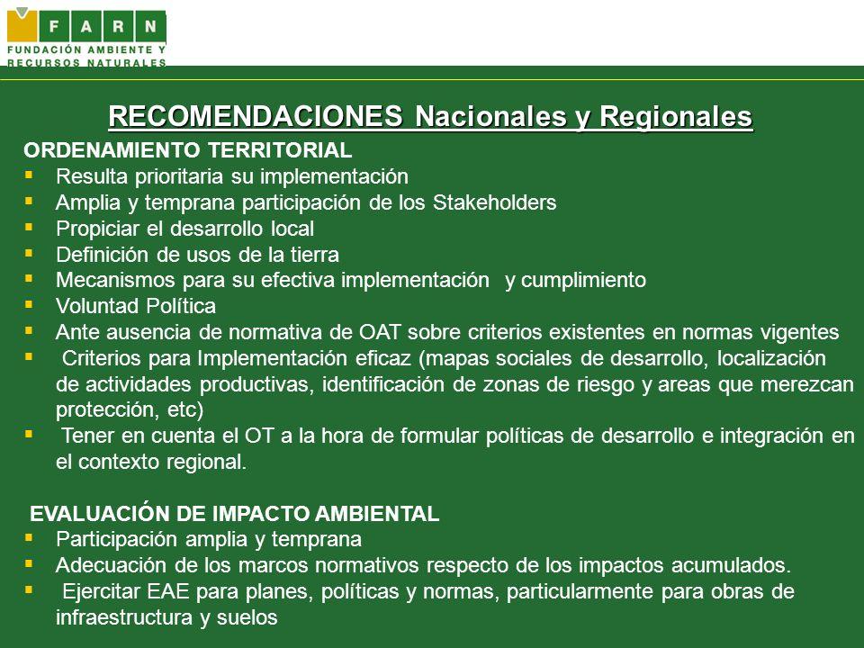 RECOMENDACIONES Nacionales y Regionales ORDENAMIENTO TERRITORIAL Resulta prioritaria su implementación Amplia y temprana participación de los Stakehol