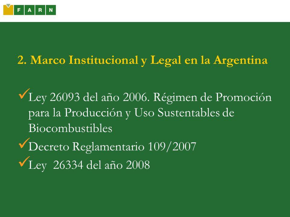 2. Marco Institucional y Legal en la Argentina Ley 26093 del año 2006. Régimen de Promoción para la Producción y Uso Sustentables de Biocombustibles D