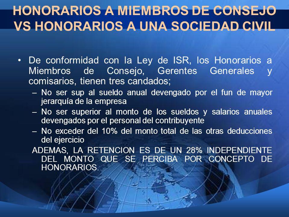 HONORARIOS A MIEMBROS DE CONSEJO VS HONORARIOS A UNA SOCIEDAD CIVIL De conformidad con la Ley de ISR, los Honorarios a Miembros de Consejo, Gerentes G