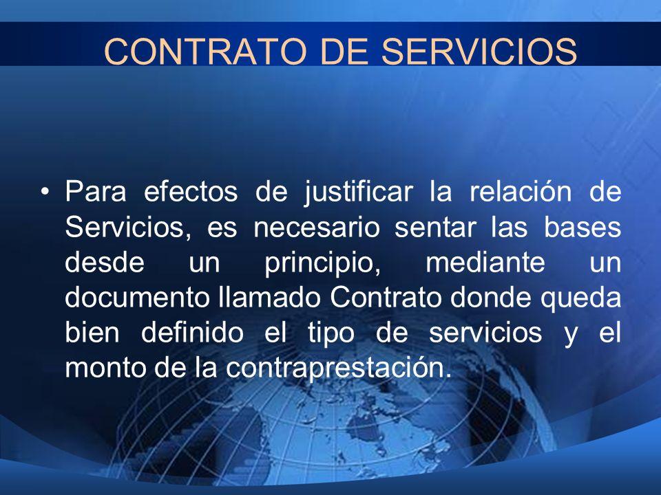 CONTRATO DE SERVICIOS Para efectos de justificar la relación de Servicios, es necesario sentar las bases desde un principio, mediante un documento lla