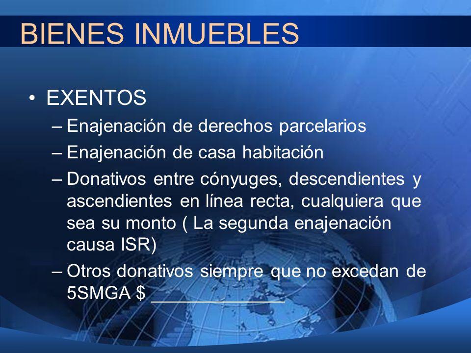 BIENES INMUEBLES EXENTOS –Enajenación de derechos parcelarios –Enajenación de casa habitación –Donativos entre cónyuges, descendientes y ascendientes