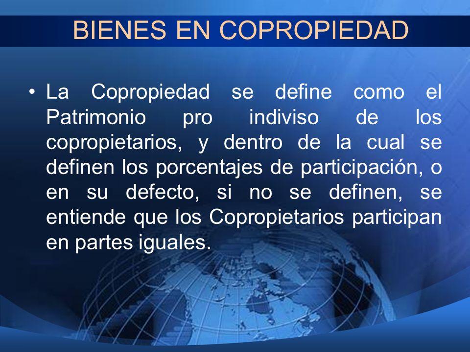 BIENES EN COPROPIEDAD La Copropiedad se define como el Patrimonio pro indiviso de los copropietarios, y dentro de la cual se definen los porcentajes d