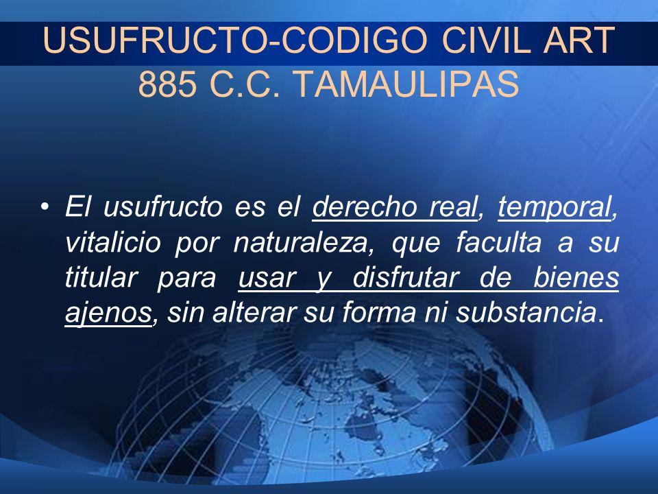 USUFRUCTO-CODIGO CIVIL ART 885 C.C. TAMAULIPAS El usufructo es el derecho real, temporal, vitalicio por naturaleza, que faculta a su titular para usar