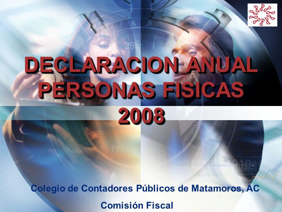 LOGO DECLARACION ANUAL PERSONAS FISICAS 2008 Colegio de Contadores Públicos de Matamoros, AC Comisión Fiscal