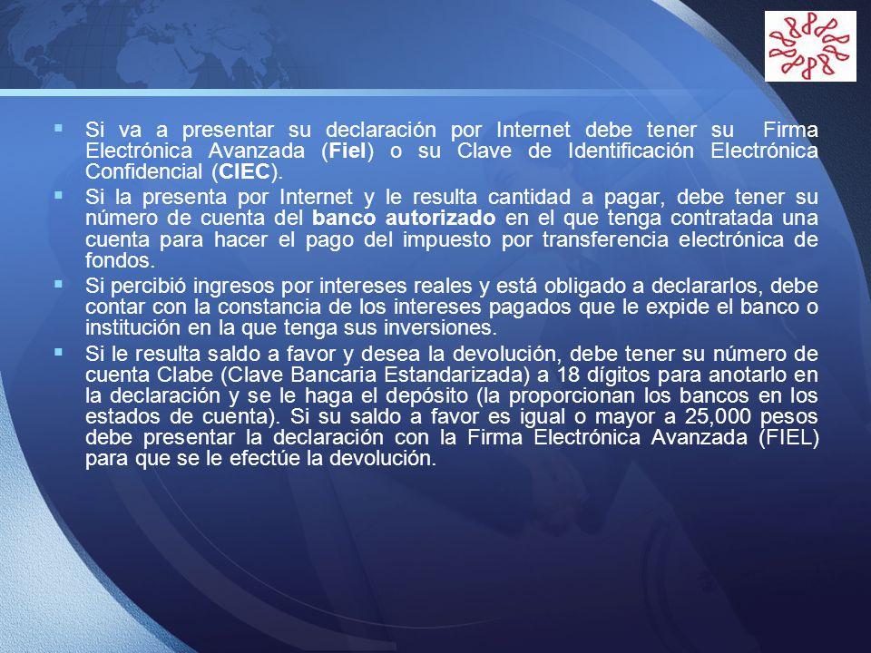 LOGO Si va a presentar su declaración por Internet debe tener su Firma Electrónica Avanzada (Fiel) o su Clave de Identificación Electrónica Confidenci