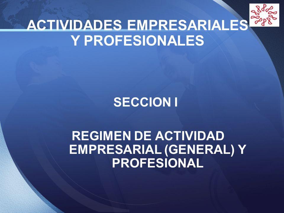 LOGO SECCION I REGIMEN DE ACTIVIDAD EMPRESARIAL (GENERAL) Y PROFESIONAL ACTIVIDADES EMPRESARIALES Y PROFESIONALES