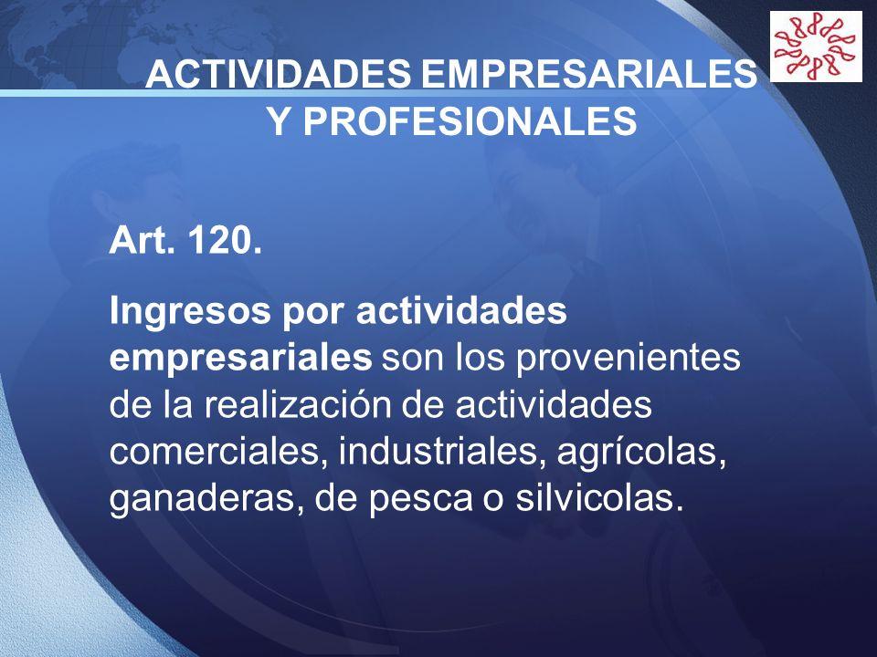 LOGO ACTIVIDADES EMPRESARIALES Y PROFESIONALES Art. 120. Ingresos por actividades empresariales son los provenientes de la realización de actividades