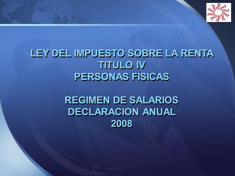 LOGO LEY DEL IMPUESTO SOBRE LA RENTA TITULO IV PERSONAS FISICAS REGIMEN DE SALARIOS DECLARACION ANUAL 2008