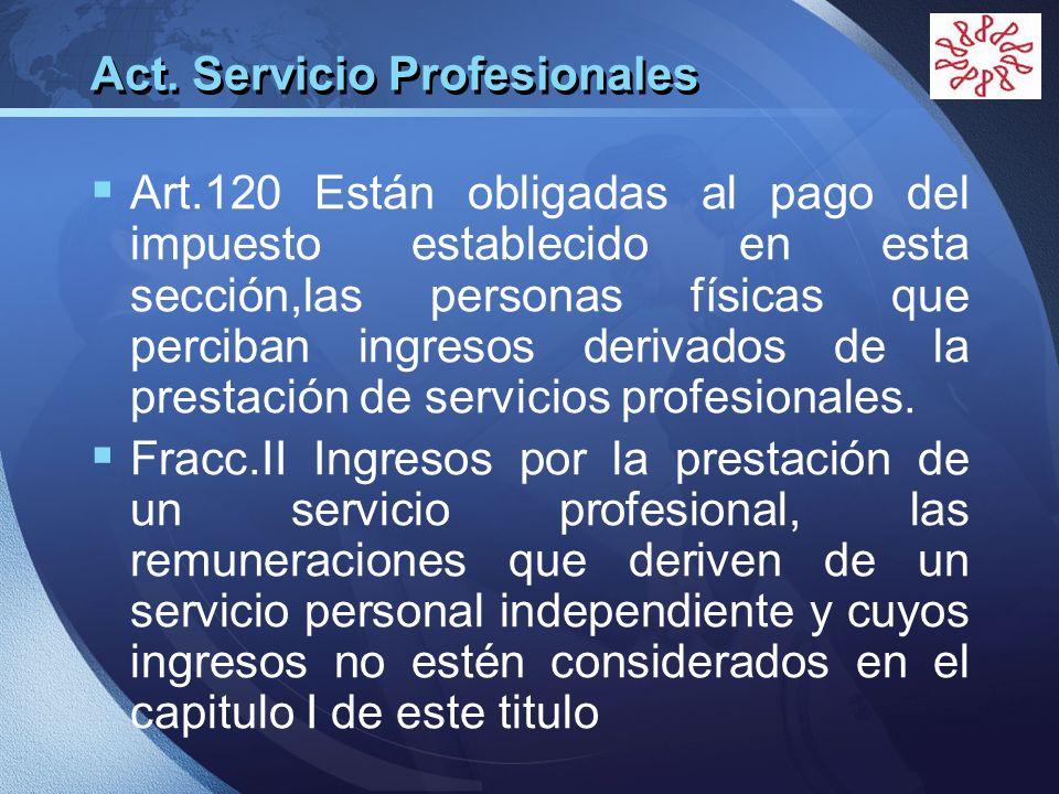 LOGO Act. Servicio Profesionales Art.120 Están obligadas al pago del impuesto establecido en esta sección,las personas físicas que perciban ingresos d