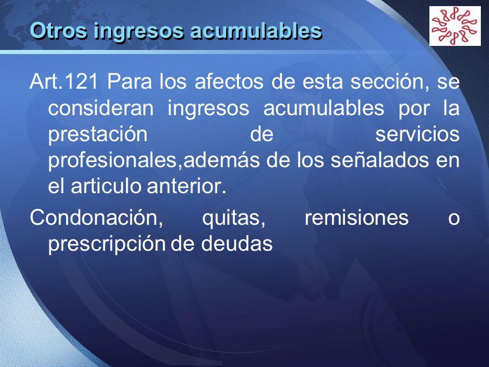 LOGO Otros ingresos acumulables Art.121 Para los afectos de esta sección, se consideran ingresos acumulables por la prestación de servicios profesiona