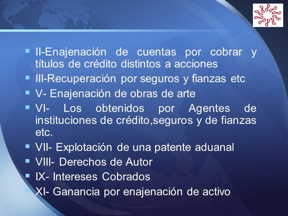 LOGO II-Enajenación de cuentas por cobrar y títulos de crédito distintos a acciones III-Recuperación por seguros y fianzas etc V- Enajenación de obras