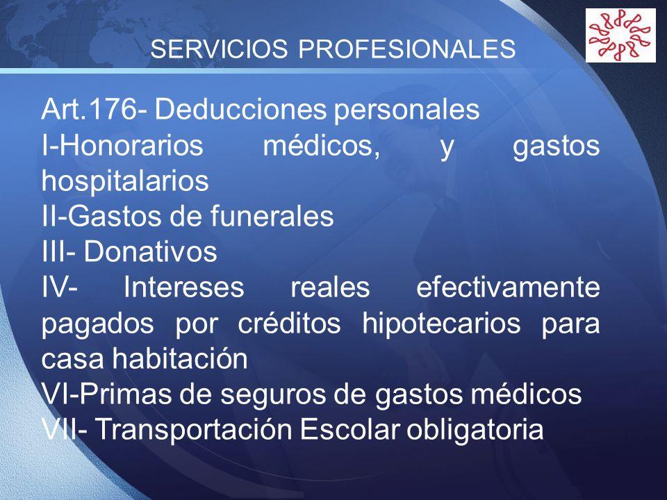 LOGO SERVICIOS PROFESIONALES Art.176- Deducciones personales I-Honorarios médicos, y gastos hospitalarios II-Gastos de funerales III- Donativos IV- In