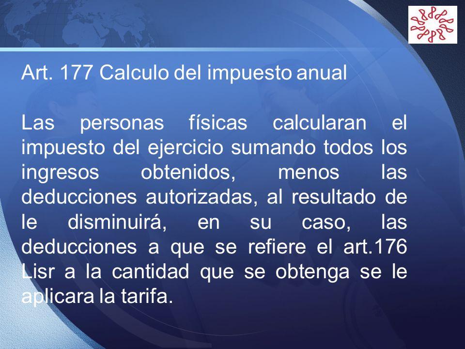 LOGO Art. 177 Calculo del impuesto anual Las personas físicas calcularan el impuesto del ejercicio sumando todos los ingresos obtenidos, menos las ded