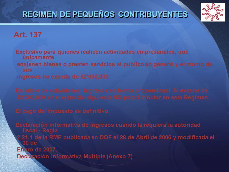 LOGO REGIMEN DE PEQUEÑOS CONTRIBUYENTES Art. 137 Exclusivo para quienes realicen actividades empresariales, que únicamente enajenen bienes o presten s