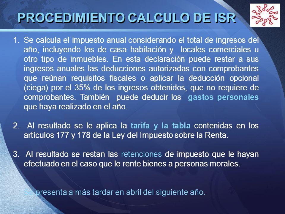 LOGO PROCEDIMIENTO CALCULO DE ISR 1.Se calcula el impuesto anual considerando el total de ingresos del año, incluyendo los de casa habitación y locale