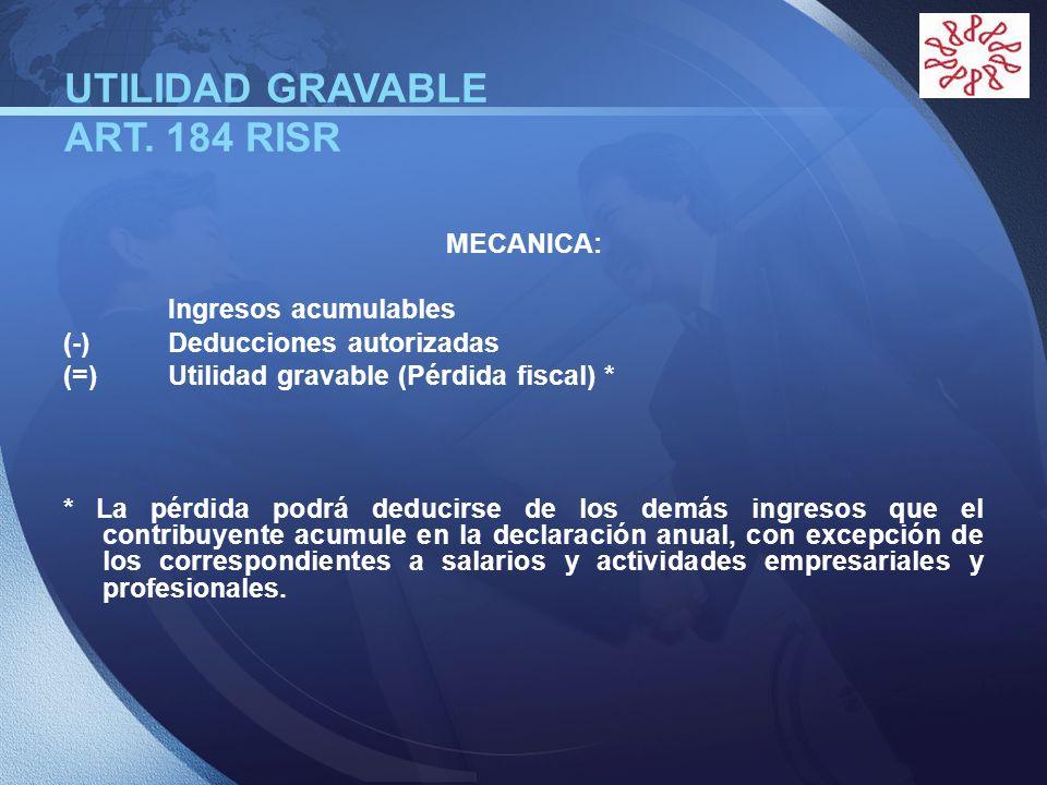 LOGO UTILIDAD GRAVABLE ART. 184 RISR MECANICA: Ingresos acumulables (-)Deducciones autorizadas (=)Utilidad gravable (Pérdida fiscal) * * La pérdida po