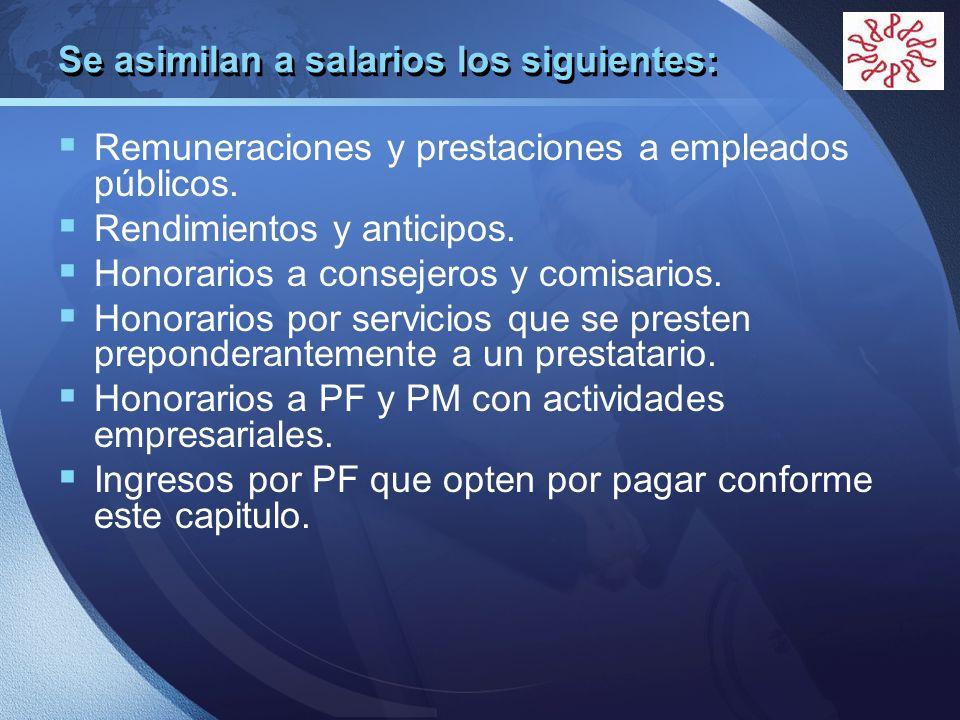 LOGO Se asimilan a salarios los siguientes: Remuneraciones y prestaciones a empleados públicos. Rendimientos y anticipos. Honorarios a consejeros y co