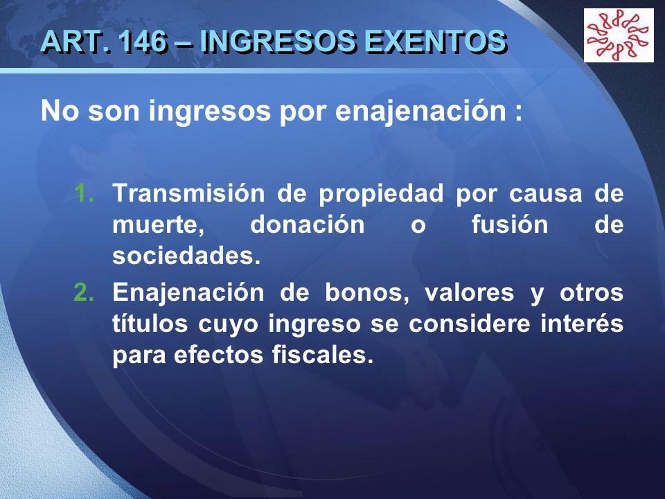 LOGO ART. 146 – INGRESOS EXENTOS No son ingresos por enajenación : 1.Transmisión de propiedad por causa de muerte, donación o fusión de sociedades. 2.