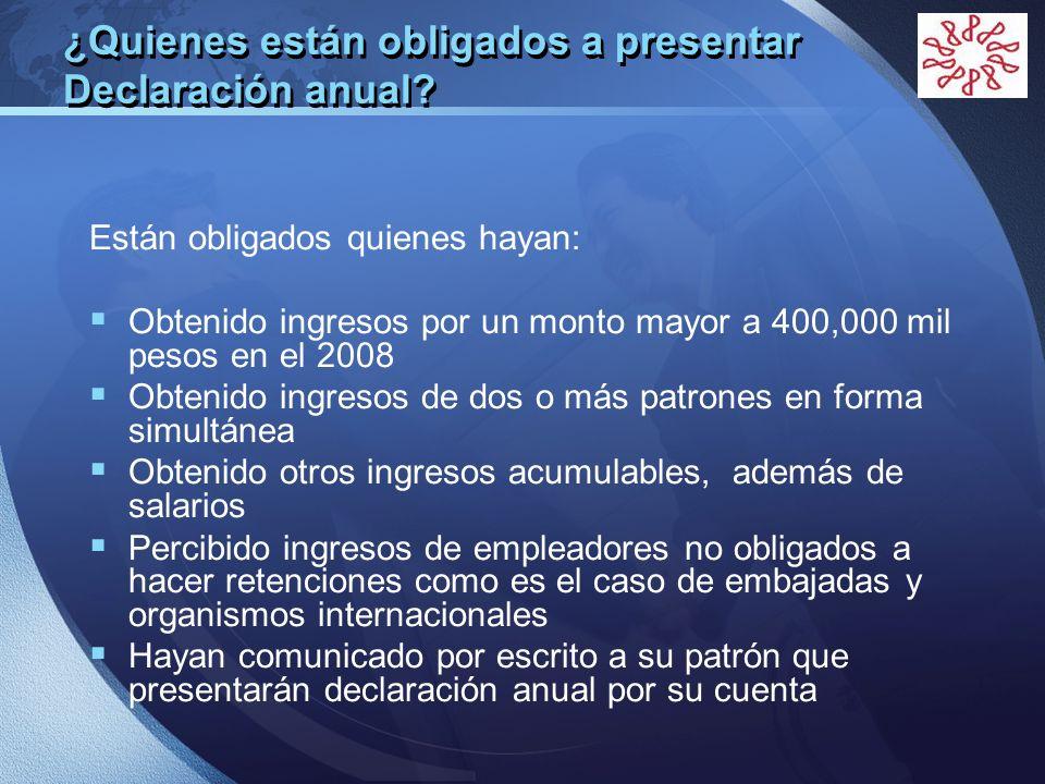 LOGO ¿Quienes están obligados a presentar Declaración anual? Están obligados quienes hayan: Obtenido ingresos por un monto mayor a 400,000 mil pesos e