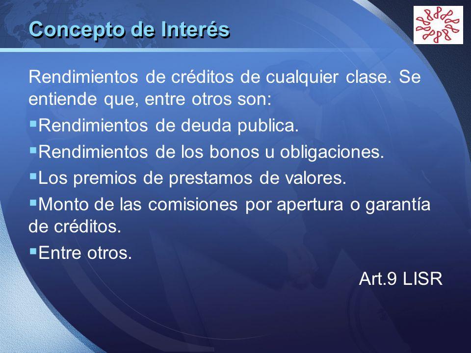 LOGO Concepto de Interés Rendimientos de créditos de cualquier clase. Se entiende que, entre otros son: Rendimientos de deuda publica. Rendimientos de