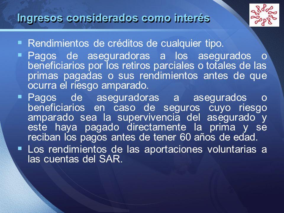 LOGO Ingresos considerados como interés Rendimientos de créditos de cualquier tipo. Pagos de aseguradoras a los asegurados o beneficiarios por los ret