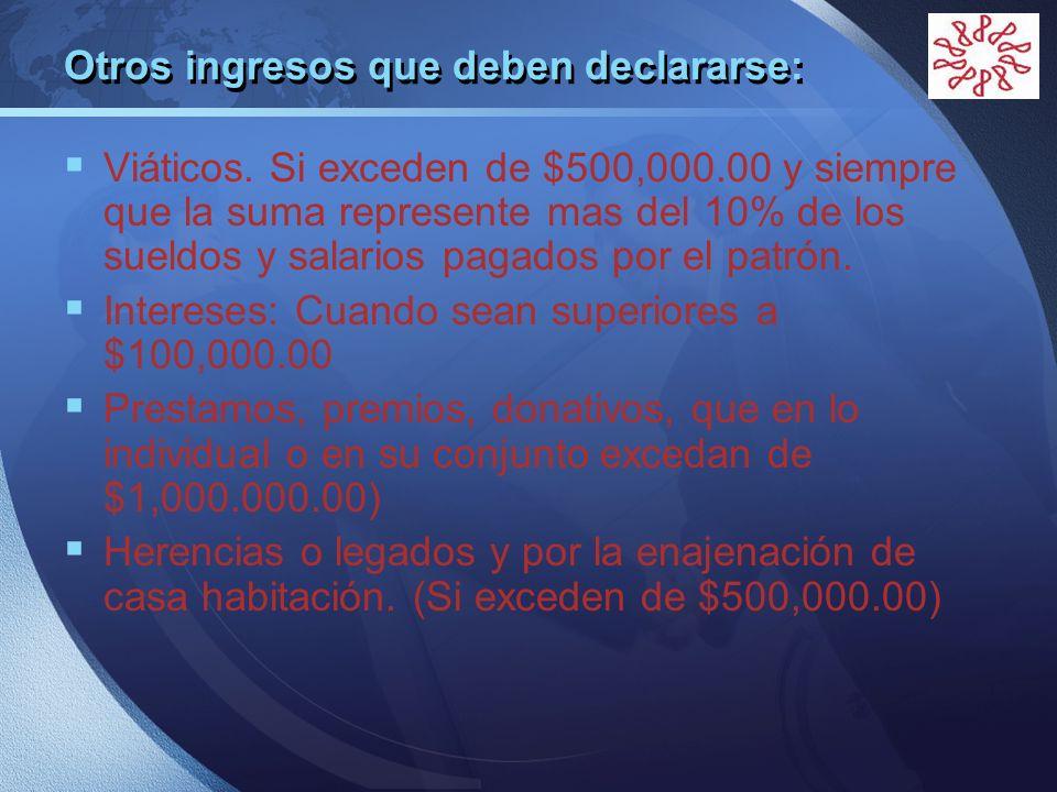 LOGO Otros ingresos que deben declararse: Viáticos. Si exceden de $500,000.00 y siempre que la suma represente mas del 10% de los sueldos y salarios p