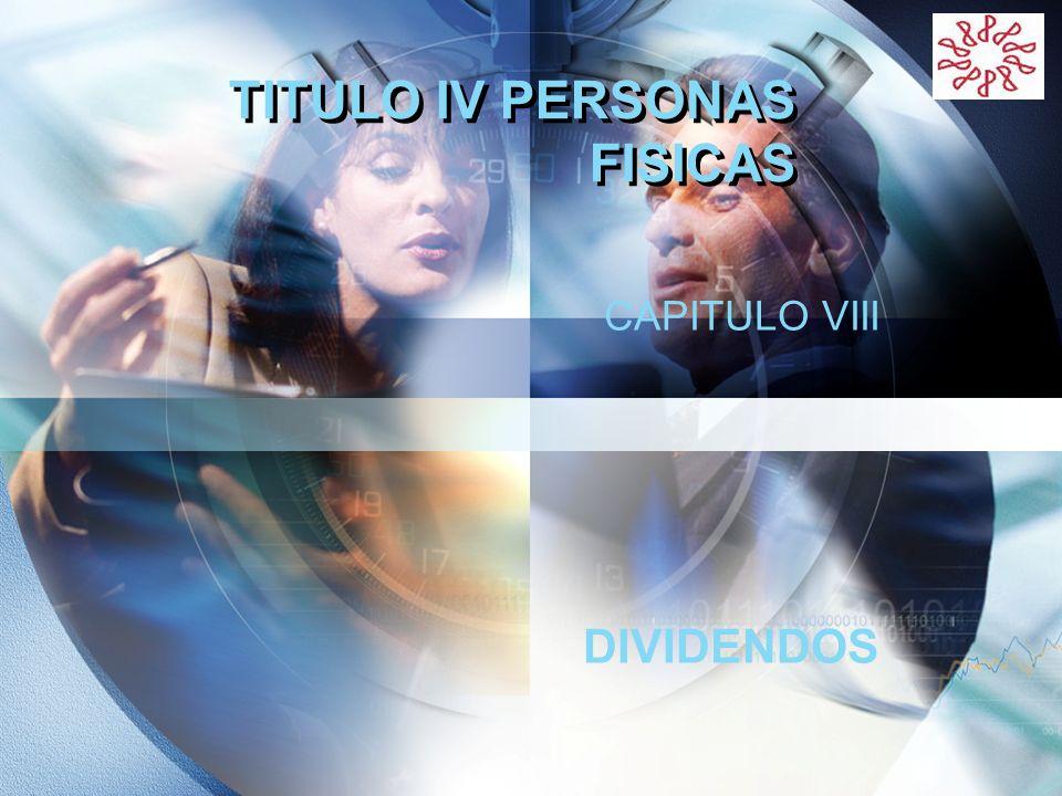 LOGO TITULO IV PERSONAS FISICAS CAPITULO VIII DIVIDENDOS