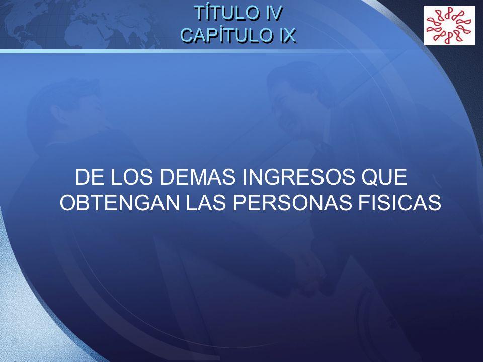 LOGO TÍTULO IV CAPÍTULO IX DE LOS DEMAS INGRESOS QUE OBTENGAN LAS PERSONAS FISICAS