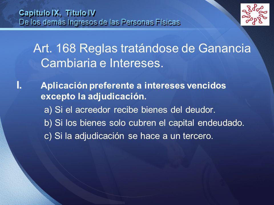 LOGO Capitulo IX, Titulo IV De los demás Ingresos de las Personas Físicas Art. 168 Reglas tratándose de Ganancia Cambiaria e Intereses. I. Aplicación