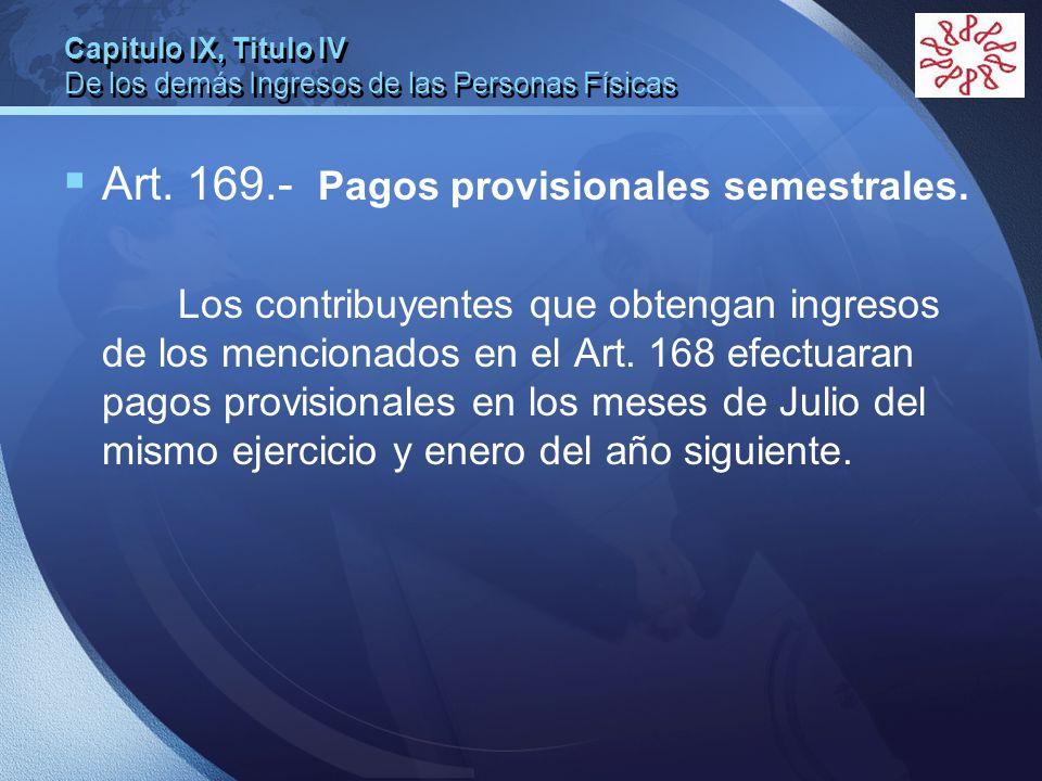 LOGO Capitulo IX, Titulo IV De los demás Ingresos de las Personas Físicas Art. 169.- Pagos provisionales semestrales. Los contribuyentes que obtengan