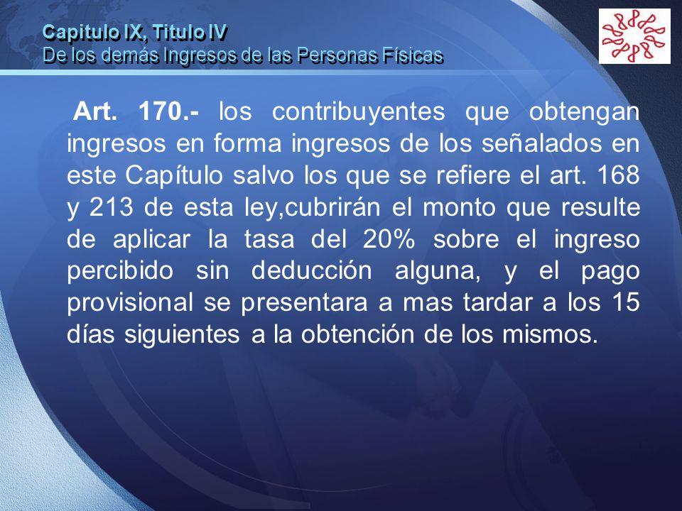 LOGO Art. 170.- los contribuyentes que obtengan ingresos en forma ingresos de los señalados en este Capítulo salvo los que se refiere el art. 168 y 21