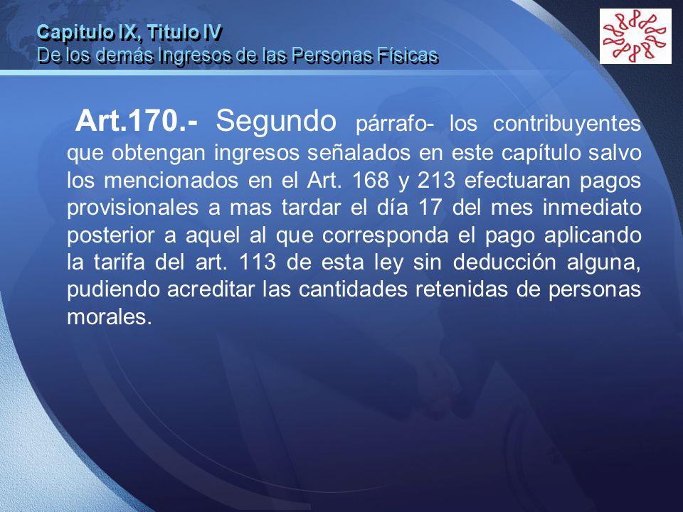 LOGO Capitulo IX, Titulo IV De los demás Ingresos de las Personas Físicas Art.170.- Segundo párrafo- los contribuyentes que obtengan ingresos señalado