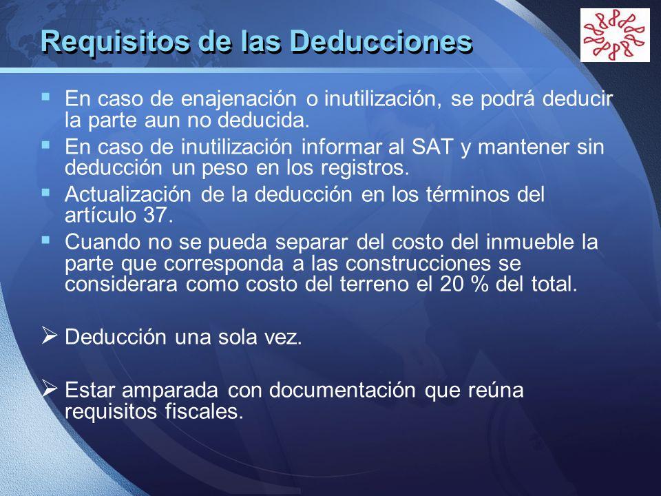 LOGO Requisitos de las Deducciones En caso de enajenación o inutilización, se podrá deducir la parte aun no deducida. En caso de inutilización informa
