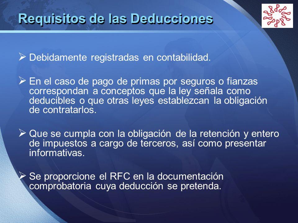 LOGO Requisitos de las Deducciones Debidamente registradas en contabilidad. En el caso de pago de primas por seguros o fianzas correspondan a concepto