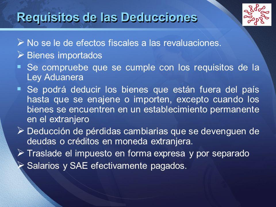 LOGO Requisitos de las Deducciones No se le de efectos fiscales a las revaluaciones. Bienes importados Se compruebe que se cumple con los requisitos d