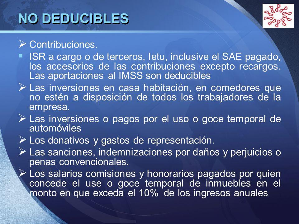 LOGO NO DEDUCIBLES Contribuciones. ISR a cargo o de terceros, Ietu, inclusive el SAE pagado, los accesorios de las contribuciones excepto recargos. La