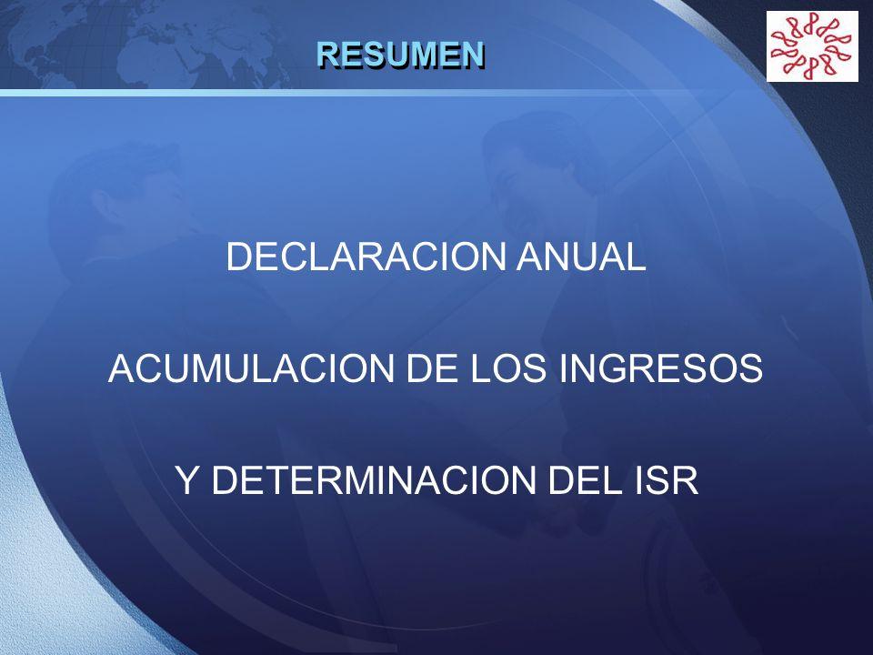 LOGO RESUMEN DECLARACION ANUAL ACUMULACION DE LOS INGRESOS Y DETERMINACION DEL ISR