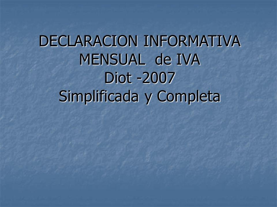 DECLARACION INFORMATIVA MENSUAL de IVA Diot -2007 Simplificada y Completa