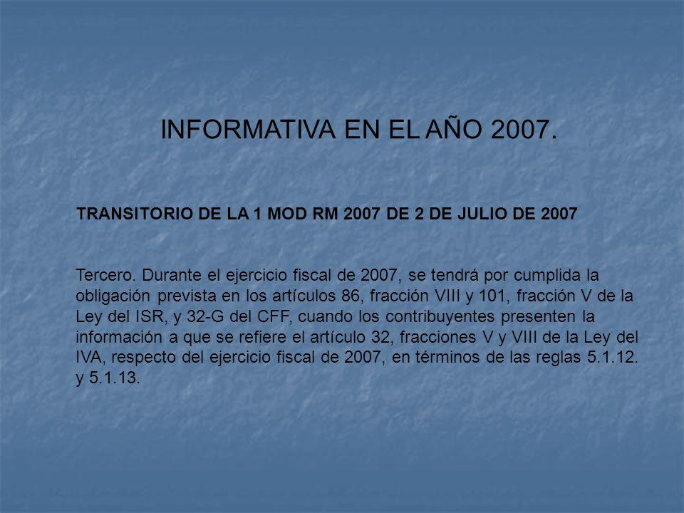INFORMATIVA EN EL AÑO 2007. TRANSITORIO DE LA 1 MOD RM 2007 DE 2 DE JULIO DE 2007 Tercero. Durante el ejercicio fiscal de 2007, se tendrá por cumplida