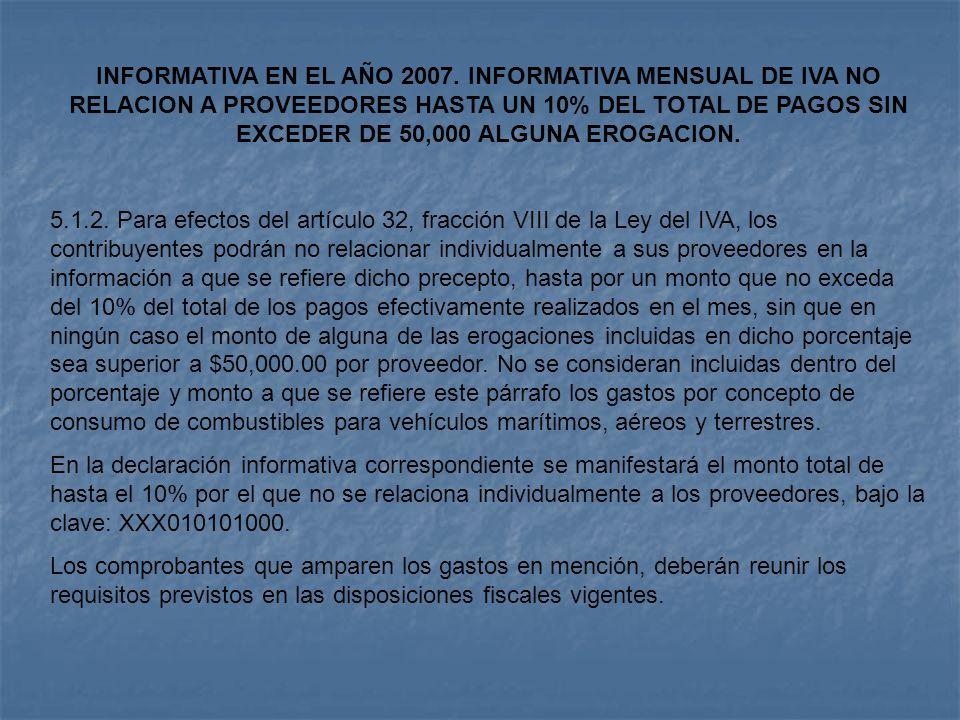 INFORMATIVA EN EL AÑO 2007. INFORMATIVA MENSUAL DE IVA NO RELACION A PROVEEDORES HASTA UN 10% DEL TOTAL DE PAGOS SIN EXCEDER DE 50,000 ALGUNA EROGACIO